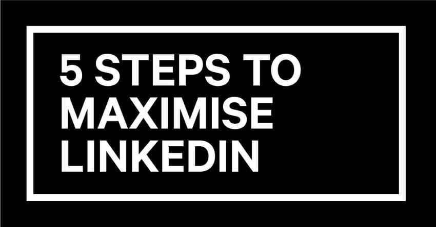 5-steps-to-maximise-LinkedIn